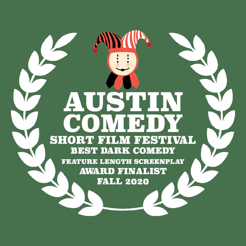 Best Dark Comedy Feature Length Screenplay Finalist Austin Comedy Short Film Festival Fall 2020
