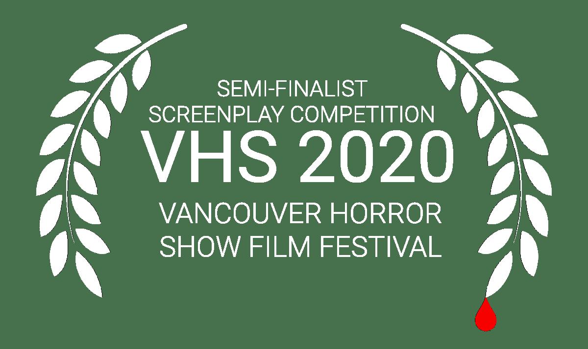 Semi-Finalist Screenplay Full Length Horror The Vancouver Horror Show Film Festival 2020